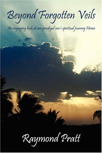 Beyond Forgotten Veils: An engaging look at one prodigal son's spiritual journey Home