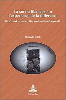 La Survie Libanaise Ou L'Experience de La Difference: Un Necessaire Elan Vers L'Harmonie Multiconfessionnelle (Europe Plurielle / Multiple Europes)
