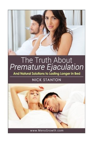 Download The Truth about Premature Ejaculation and Natural Solutions to Lasting Longer in Bed. . . pdf epub