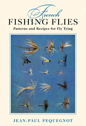 French Fishing Flies: Patterns and Recipes for Fly Tying