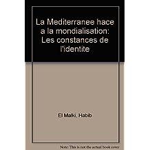 La Méditerranée hace à la mondialisation: Les constances de l'identite (French Edition)