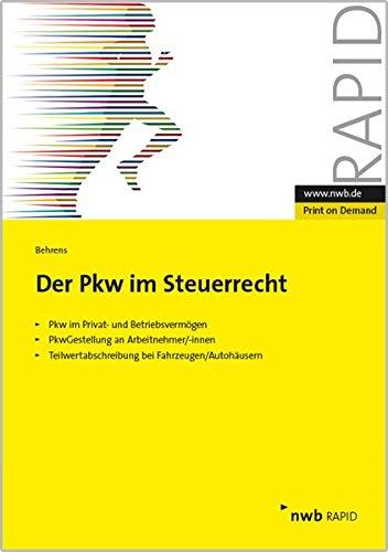 Der PKW im Steuerrecht: Betriebliche und private Auswirkungen der Verwendung von Kraftfahrzeugen. Pkw im Privat- und Betriebsvermögen. Pkw-Gestellung ... bei Fahrzeugen/Autohäusern (NWB RAPID)
