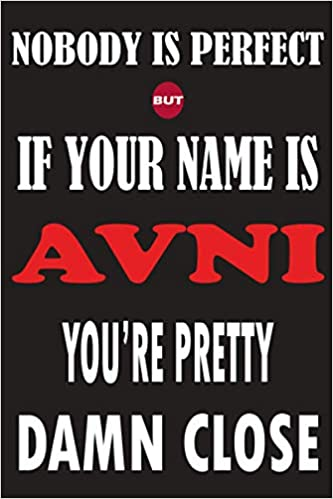 Amazon Com Nobody Is Perfect But If Your Name Is Avni You Re Pretty Damn Close Funny Lined Journal Notebook College Ruled Lined Paper Personalized Name Gifts Gifts For Kids Gifts For Avni