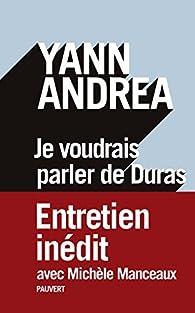 Je voudrais parler de Duras: Entretien inédit par Yann Andréa