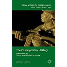 The Cosmopolitan Military: Armed Forces and Human Security in the 21st Century (New Security Challenges)