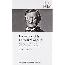 RÉCITS CACHÉS DE RICHARD WAGNER (LES)