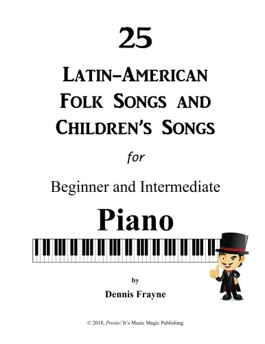 25 Latin-American Folk Songs and Children's Songs: for Beginner and Intermediate Piano (Piano Latin Folk)