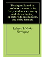 Testing milk and its products : a manual for dairy students, creamery and cheese factory operators, food chemists, and dairy farmers