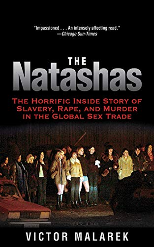 The Natashas: The Horrific Inside Story of Slavery, Rape, and Murder in the Global Sex Trade