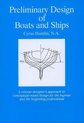 (Preliminary Design of Boats and Ships: A Veteran Designer's Approach to Conceptual Vessel Design for the Layman and the Beginning Professional)