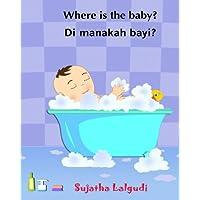 Where is the baby. Di manakah bayi: Malay books for children. (Bilingual Edition) English-Malay (Bahasa Melayu) children's picture book. Children's Malay (Bahasa Melayu) books for children