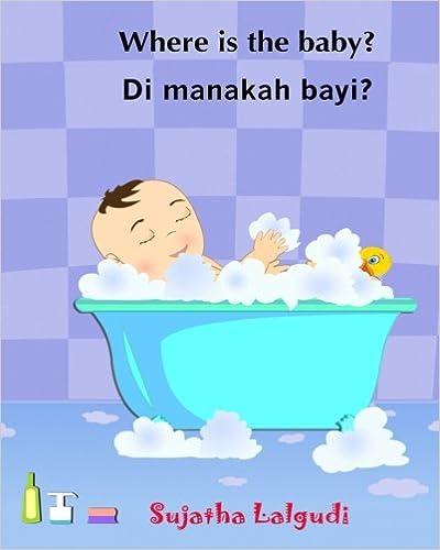 Where is the baby. Di manakah bayi: Malay books for children. (Bilingual Edition) English-Malay (Bahasa Melayu) children's picture book. Children's ... Malay (Bahasa Melayu) books for children)