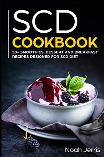 SCD Cookbook: 50+ Smoothies, Dessert and Breakfast Recipes designed for SCD diet by Noah Jerris