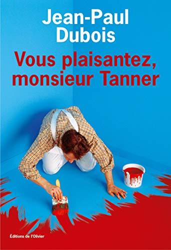Vous plaisantez, Monsieur Tanner Jean-paul Dubois