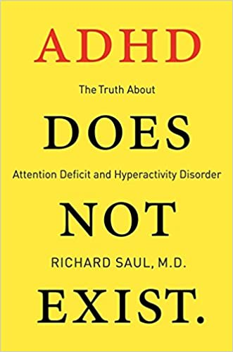 Adhd Does Not Exist The Truth About Attention Deficit And Hyperactivity Disorder Saul Richard 9780062266736 Amazon Com Books