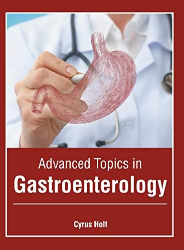 Advanced Topics in Gastroenterology Cyrus Holt