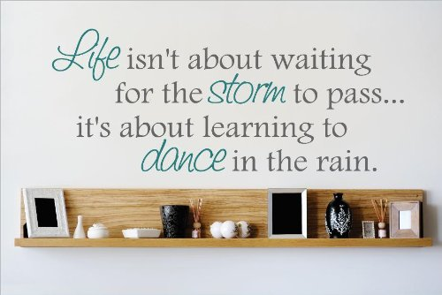 Top Selling Decals - Prices Reduced : Life isn't about waiting for the storm to pass. it's about learning to dance in the rain. Quote Home Decor Vinyl Wall Sticker Size 8InchesX20Inches by Design with Vinyl