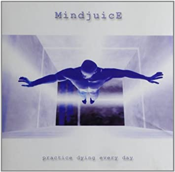 Mindjuice Practice Dying Everyday By Mindjuice Amazoncom Music