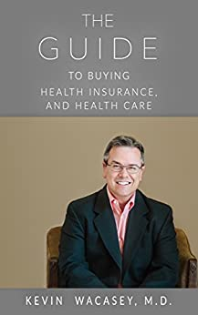 The Guide to Buying Health Insurance, and Health Care by [Wacasey, Kevin]