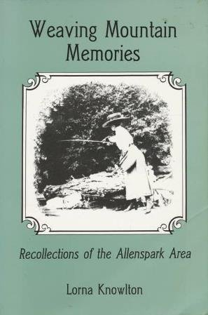 Weaving Mountain Memories: Recollections of the Allenspark Area.