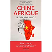 CHINE AFRIQUE : LE GRAND PILLAGE