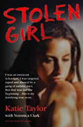 Stolen Girl - I was an innocent schoolgirl. I was targeted, raped and abused by a gang of sadistic men. But that was just the beginning…this is my terrifying true story