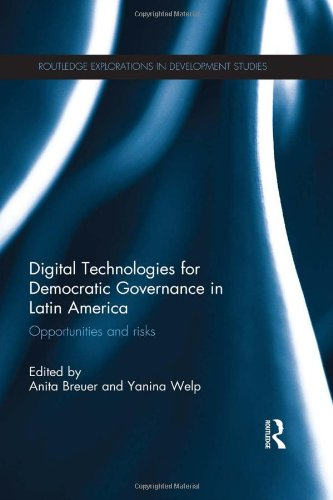 Digital Technologies for Democratic Governance in Latin America: Opportunities and Risks (Routledge Explorations in Development Studies) (Social Inclusion And Economic Development In Latin America)