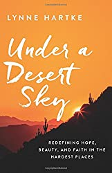 Under a Desert Sky: Redefining Hope, Beauty, and Faith in the Hardest Places