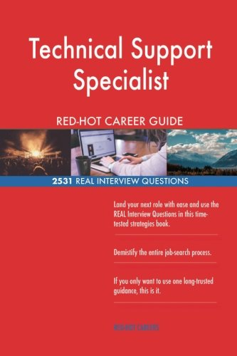 Technical Support Specialist RED-HOT Career Guide; 2531 REAL Interview Questions