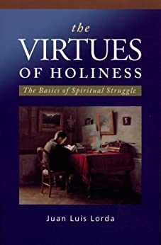 The Virtues of Holiness: The Basics of Spiritual Struggle by [Lorda, Juan Luis]