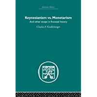 Keynesianism vs. Monetarism: And other essays in financial history (English Edition)
