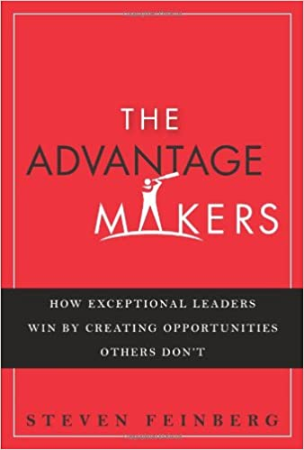 Book The Advantage Makers: How Exceptional Leaders Win by Creating Opportunities Others Don't