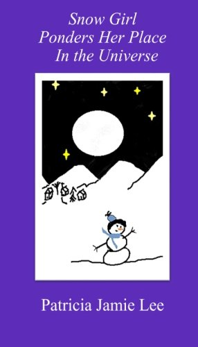 Snow Girl Ponders Her Place in the Universe: Collected Writings from No Ordinary Life
