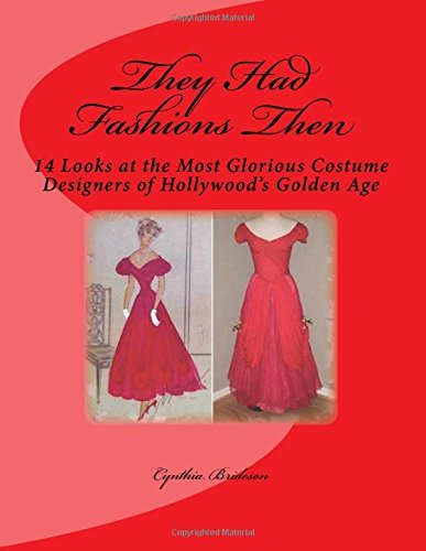 They Had Fashions Then: 14 Looks at the Most Glorious Costume Designers of Hollywood's Golden Age by Cynthia Brideson (Golden Age Hollywood Costume Designers)