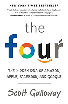 The Four: The Hidden DNA of Amazon, Apple, Facebook, and Google by [Galloway, Scott]