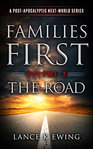 Families First: A Post-Apocalyptic Next-World Series Volume 2 The Road by [Ewing, Lance K]