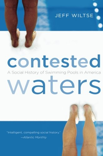 Contested Waters: A Social History of Swimming Pools in America (Best Activities In San Francisco)