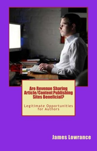 Are Revenue Sharing Article/Content Publishing Sites Beneficial?: Legitimate Opportunities for Authors