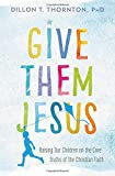 Best Christian Parenting Books - Give Them Jesus: Raising Our Children on the Review
