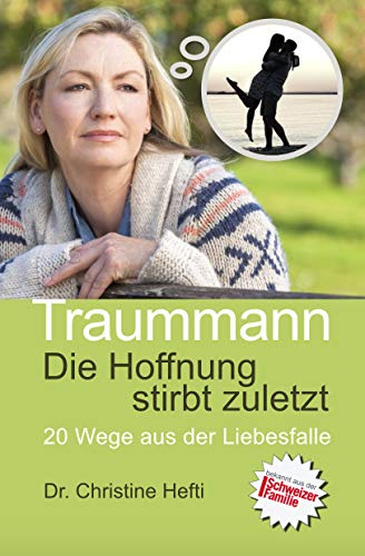 Traummann. Die Hoffnung stirbt zuletzt: 20 Wege aus der Liebesfalle (German Edition)