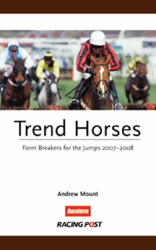 Trend Horses 2007-2008: Form Breakers for the Jumps Andrew Mount