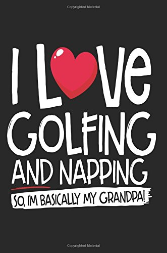 I Love Golfing And Napping So I'm Basically My Grandpa!: Kids Journal Notebook (notebook, journal, diary)