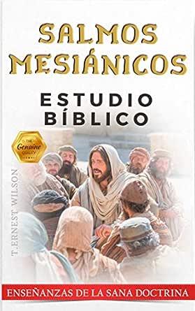 Los Salmos Mesiánicos Estudio Bíblico Spanish Edition Kindle Edition By Wilson T Ernest Betancourt Elvis Religion Spirituality Kindle Ebooks Amazon Com