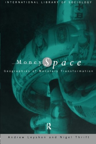 Money/Space: Geographies of Monetary Transformation (International Library of Sociology)