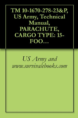 TM 10-1670-278-23&P, US Army, Technical Manual, PARACHUTE, CARGO TYPE: 15-FOOT DIAMETER, CARGO EXTRACTION PARACHUTE ASSEMBLY, NSN 1670-01-063-3715, 2004