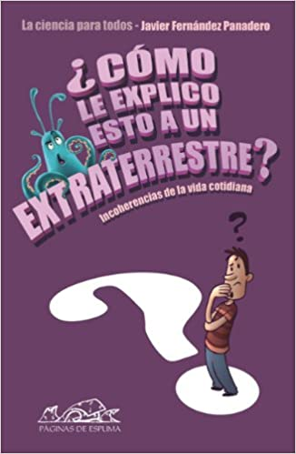 Como le explico esto a un extraterrestre? / How do I Explain this to an Alien?: Incoherencias de la vida cotidiana / Incoherence of Everyday Life (La .