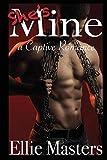 She's MINE: A Captive Romance