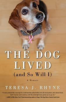 The Dog Lived (and So Will I): The poignant, honest, hilarious memoir of a cancer survivor by [Rhyne, Teresa]