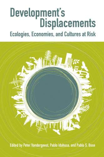 Development's Displacements: Economies, Ecologies, and Cultures at Risk