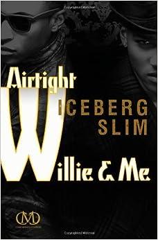 Book Airtight Willie & Me by Slim, Iceberg (2013)